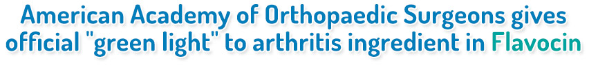 "American Academy of Orthopaedic Surgeons gives official ""green light"" to arthritis ingredient in Flavocin"